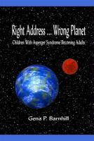 Right Address... Wrong Planet: Children with Asperger Syndrome Becoming Adults