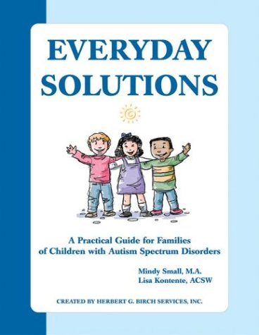 Everyday Solutions: A Practical Guide for Families of Children with Autism Spectrum Disorder - Mindy Small; Lisa Kontente