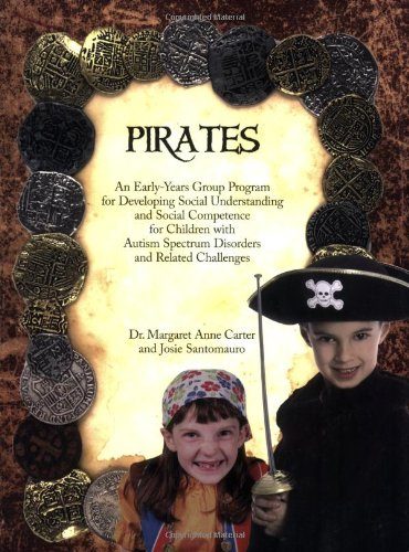 Pirates: An Early-Years Group Program for Developing Social Understanding and Social Competence for Children with Autism Spectrum Disorders - Margaret Anne; Dr. Carter; Josie Santomauro
