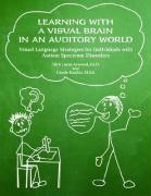 Learning with a Visual Brain in an Auditory World: Visual Language Strategies for Individuals with Autism Spectrum Disorders