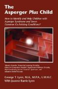The Asperger Plus Child: How to Identify and Help Children with Asperger Syndrome and Seven Common Co-Existing Conditions