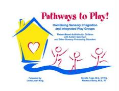 Pathways to Play!: Combining Sensory Integration and Integrated Play Groups: Theme-Based Activities for Children with Autism Spectrum and