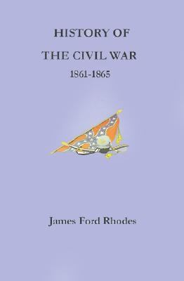 History of the Civil War, 1861-1865 - James Ford Rhodes