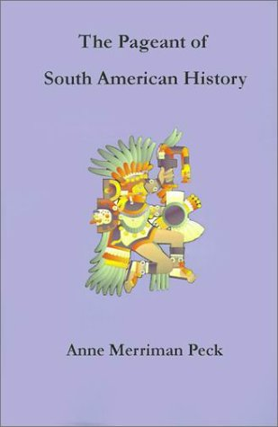 The Pageant of South American History - Anne Merriman Peck