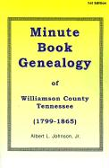 Minute Book Genealogy of Williamson County, Tennessee: 1799-1865