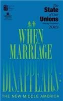State of Our Unions 2010: When Marriage Disappears: The New Middle America - W. Bradford Wilcox; Elizabeth Marquardt