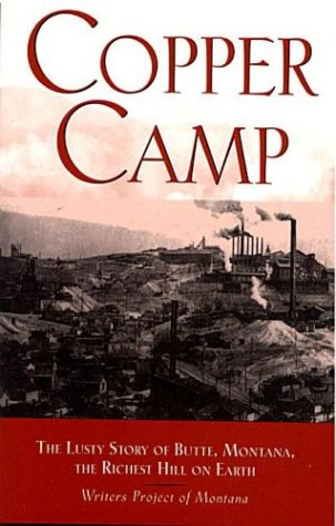 Copper Camp: The Lusty Story of Butte, Montana, the Richest Hill on Earth - Writers Project of Montana; Workers of the Writer's Program