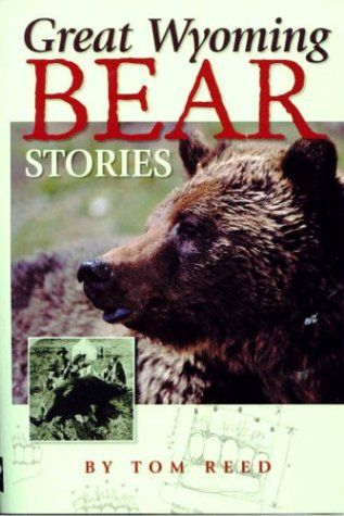Great Wyoming Bear Stories - Tom Reed