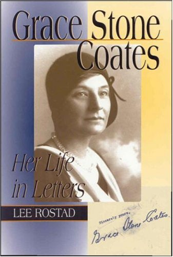 Grace Stone Coates: Her Life in Letters - Lee Rostad