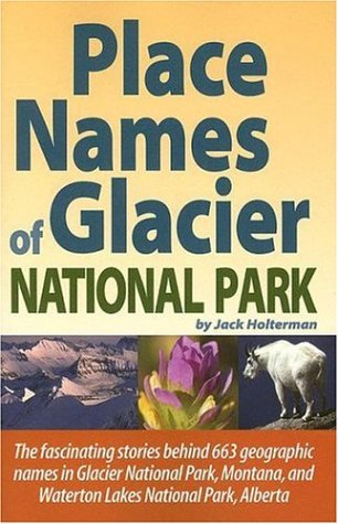 Place Names of Glacier National Park - Jack Holterman