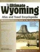 The Ultimate Wyoming Atlas and Travel Encyclopedia: An Ultimate Press Guidebook