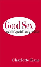 Good Sex: A Woman's Guide to Losing Inhibition
