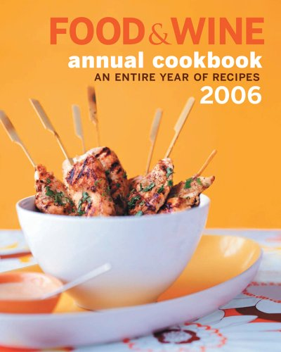Food  &  Wine Annual Cookbook 2006: An Entire Year of Recipes - Dana Cowin; Kate Heddings