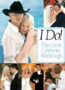 I Do!: The Great Celebrity Weddings