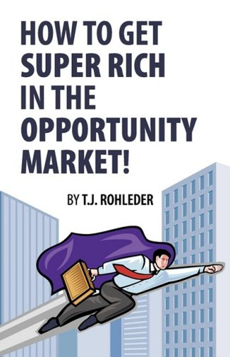 How to Get Super Rich in the Opportunity Market! - T. J. Rohleder