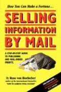 Selling Information by Mail: A Step-By-Step Guide to Publishing and Mail-Order Profits