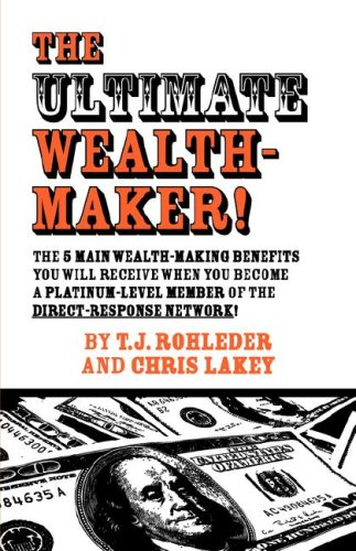 The Ultimate Wealth-Maker! - T.J. Rohleder; Chris Lakey
