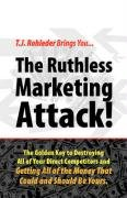 The Ruthless Marketing Attack! - T.J. Rohleder