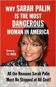 Why Sarah Palin Is the Most Dangerous Woman in America