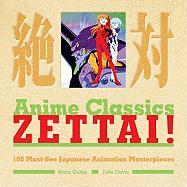 Anime Classics Zettai!: 100 Must-See Japanese Animation Masterpieces