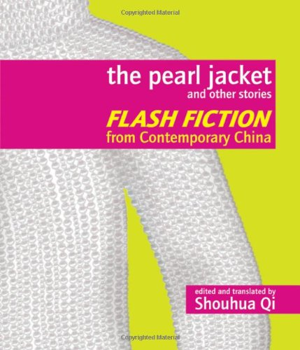 The Pearl Jacket and Other Stories: Flash Fiction from Contemporary China - Shouhua Qi