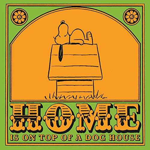 Home is On Top of a Dog House (Peanuts) - Charles M. Schulz