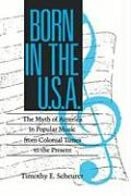 Born in the U. S. A.: The Myths of America in Popular Music from Colonial Times to the Present