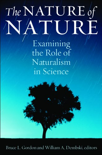 The Nature of Nature: Examining the Role of Naturalism in Science - Bruce L. Gordon; William A. Dembski
