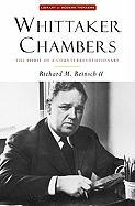 Whittaker Chambers: The Spirit of a Counterrevolutionary (Library Modern Thinkers Series)