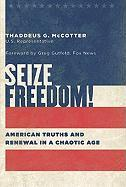 Seize Freedom!: American Truths and Renewal in a Chaotic Age