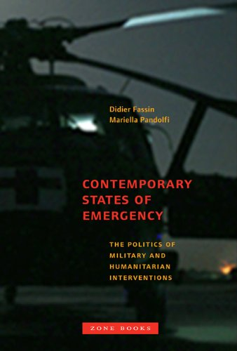 Contemporary States of Emergency: The Politics of Military and Humanitarian Interventions - Didier Fassin; Mariella Pandolfi