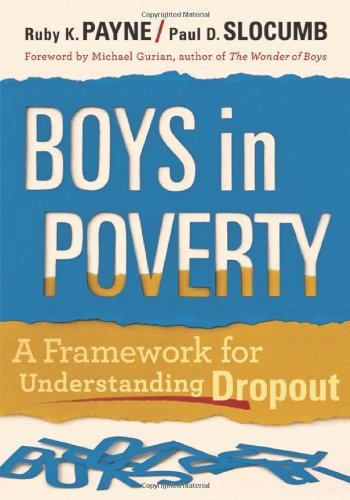 Boys in Poverty: A Framework for Understanding Dropout - Ruby K. Payne; Paul D. Slocumb
