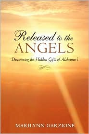 Released to the Angels: Discovering the Hidden Gifts of Alzheimer's