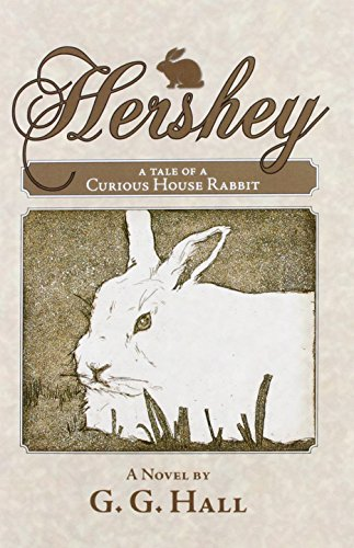 Hershey, a Tale of a Curious House Rabbit - G. G. Hall