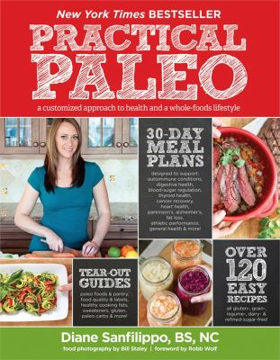 Practical Paleo : A Customized Approach to Health and a Whole-Foods Lifestyle - Diane Sanfilippo; Bill Staley