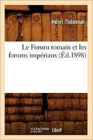 Le Forum Romain Et Les Forums Imperiaux (Ed.1898)