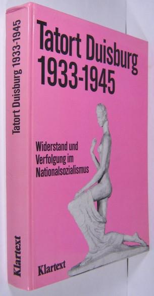 Tatort Duisburg (1933-1945). Widerstand und Verfolgung im Nationalsozialismus.