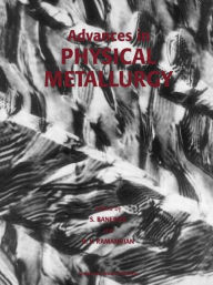 Advances in Physical Metallurgy: Selected Papers from the Proceedings of the International Conference on Advances in Physical Metallurgy (ICPM-94), ... Centre, Bombay, India, March 9-11, 1994