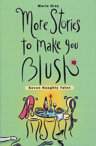 More Stories to Make You Blush V02: Seven Naughty Tales - Marie Gray