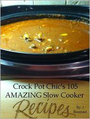Crock Pot Chic's 105 AMAZING Slow Cooker Recipes