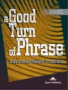 Advanced Idiom Practice. Students Book. Good Turn of Phrase (Lernmaterialien)