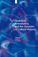 Mediation, Remediation, and the Dynamics of Cultural Memory (Media and Cultural Memory/ Medien Und Kulturelle Erinnerung)