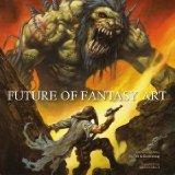 Future of Fantasy Art. Foreword by William Stout. - Fell, Aly and Duddlebug