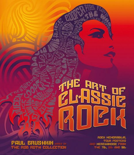 The Art of Classic Rock. Based on the Rob Roth Collection. 2009. - Hg. Paul Grushkin