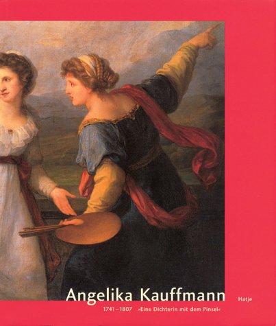Angelika Kauffmann : anläßlich der Ausstellung Angelika Kauffmann 1741 - 1807 Retrospektive ; Kunstmuseum Düsseldorf, 15. November 1998 - 24. Januar 1999 ; Haus der Kunst München, 5. Februar - 18. April 1999 ; Bündner Kunstmuseum Chur, 8. Mai - 11. Juli 1