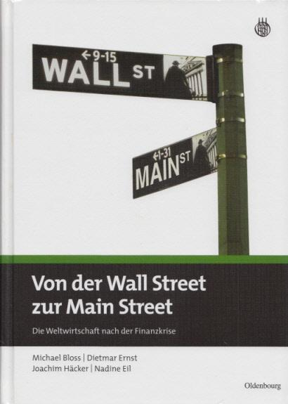 Von der Wall Street zur Main Street. Die Weltwirtschaft nach der Finanzkrise. Mit zahlr. graph. Darst. (DICF - Deutsches Institut für Corporate Finance) - Bloss, Michael, Dietmar Ernst, Joachim Häcker u. a.