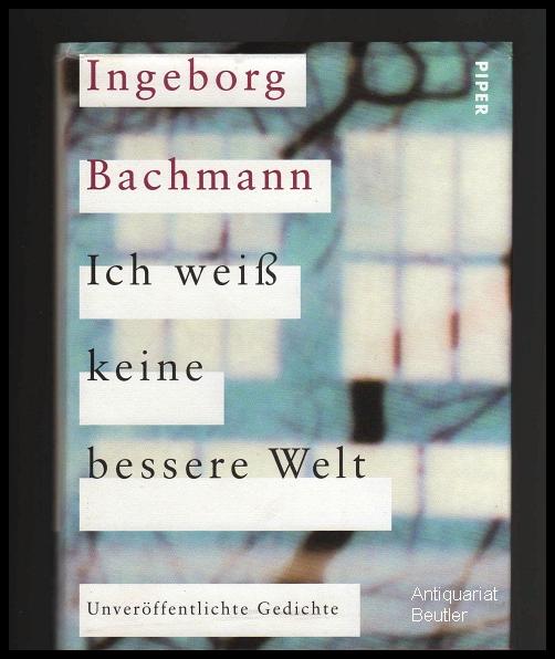 Ich weiß keine bessere Welt. Unveröffentlichte Gedichte. Herausgegeben von Isolde Moser, Heinz Bachmann und Christian Moser.