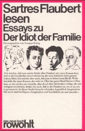 """Sartres Flaubert lesen: Essays zu """"Der Idiot der Familie"""""""