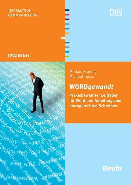 WORDgewandt: Praxisbewährter Leitfaden für Word und Anleitung zum normgerechten Schreiben ; Michael Thoss. [DIN], Training : Information, Kommunikation - Graebig, Markus und Michael Thoss