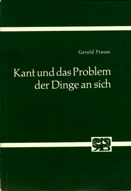 Kant und das problem der dinge an sich - Gerold Prauss